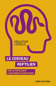 Sébastien Lemerle - Le cerveau reptilien - Sur la popularité d'une erreur scientifique.