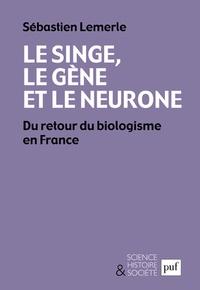 Le singe, le gène et le neurone - Du retour du biologisme en France.pdf