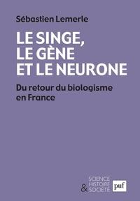 Sébastien Lemerle - Le singe, le gène et le neurone - Du retour du biologisme en France.