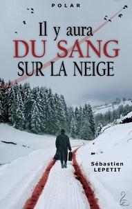 Sébastien Lepetit - Il y aura du sang sur la neige.
