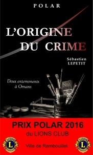 Sébastien Lepetit - L'Origine du crime.