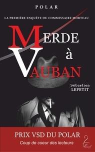 Sébastien Lepetit - Merde à Vauban.