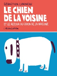 Sébastien Lumineau - Le chien de la voisine et Le retour du chien de la voisine.