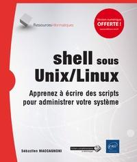 Shell sous Unix/Linux- Apprenez à écrire des scripts pour administrer votre système - Sébastien Maccagnoni-Munch pdf epub