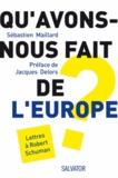 Sébastien Maillard - Qu'avons-nous fait de l'Europe ? - Lettres à Robert Schuman.