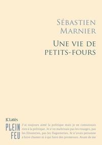 Sébastien Marnier - Une vie de petits fours.