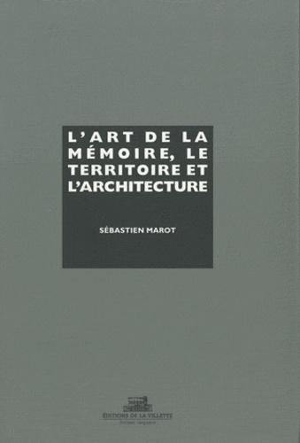 Sébastien Marot - L'art de la mémoire, le territoire et l'architecture.