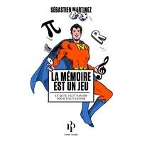Sébastien Martinez et Elisa Wenger - La mémoire est un jeu - Ce qu'il faut savoir pour tout savoir.