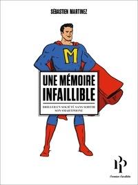 Sébastien Martinez - Une mémoire infaillible - Briller en société sans sortir son smartphone.