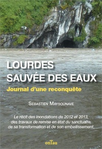 Sébastien Maysounave - Lourdes sauvée des eaux - Journal d'une reconquête.
