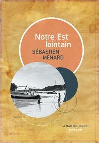 Sébastien Ménard Sébastien Ménard et Mahigan Lepage - Notre Est lointain.