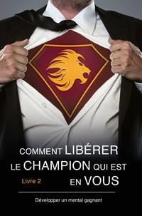 Sébastien Merlin - Comment libérer le champion qui est en vous - Livre 2, Développer un mental gagnant.