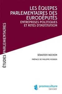 Sébastien Michon - Les équipes parlementaires des eurodéputés - Entreprises politiques et rites d'institution.