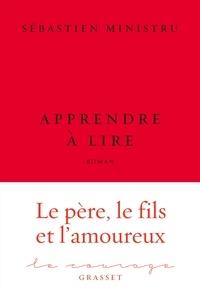 Sébastien Ministru - Apprendre à lire - premier roman - collection Le Courage dirigée par Charles Dantzig.