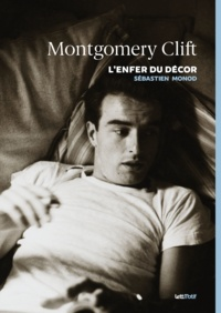 Sébastien Monod - Montgomery Clift, l'enfer du décor.