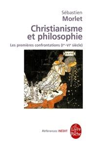 Christianisme et philosophie- Les premières confrontations (Ier-VIe siècle) - Sébastien Morlet |