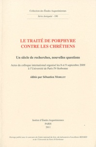 Sébastien Morlet - Le traité de Porphyre contre les chrétiens - Un siècle de recherches, nouvelles questions.