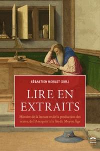 Sébastien Morlet - Lire en extraits - Lecture et production des textes de l'Antiquité à la fin du Moyen Age.