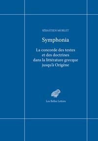 Sébastien Morlet - Symphonia - La concorde des textes et des doctrines dans la littérature grecque jusqu'à Origène.