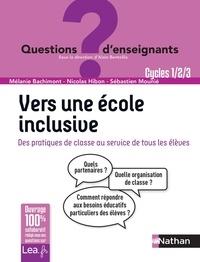Sébastien Mounié et Nicolas Hibon - Vers une école inclusive - Des pratiques de classe au service de tous les élèves Cycles 1/2/3.