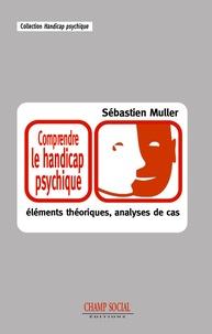 Sébastien Muller - Comprendre le handicap psychique - Eléments théoriques et analyses de cas.