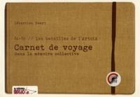 Sébastien Naert - 14-18 Les batailles de l'Artois - Carnet de voyage dans la mémoire collective suivi de Carnet de voyage dans la création d'une oeuvre d'art.