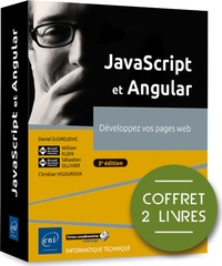 Sébastien Ollivier et Daniel Djordjevic - JavaScript et Angular. Développez vos pages web - Coffret en 2 volumes : Apprendre à développer avec JavaScript ; Angular - Développez vos applications web avec le framework JavaScript de Google.