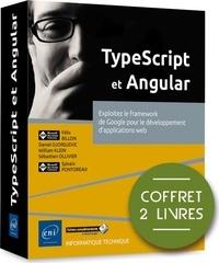 Sébastien Ollivier et Daniel Djordjevic - TypeScript et Angular - Coffret en 2 volumes : Exploitez le framework de Google pour le développement d'applications web.