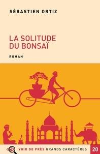 Sébastien Ortiz - La solitude du bonsaï.
