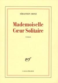Sébastien Ortiz - Mademoiselle Coeur Solitaire.