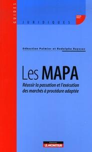 Sébastien Palmier et Rodolphe Rayssac - Les MAPA - Réussir la passation et l'exécution des marchés à procédure adaptée.