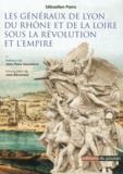 Sébastien Parra - Les Généraux de Lyon, du Rhône et de la Loire sous la Révolution et l'Empire.