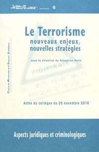 Sébastien Pellé - Le terrorisme : nouveaux enjeux, nouvelles stratégies - Aspects juridiques et criminologiques.