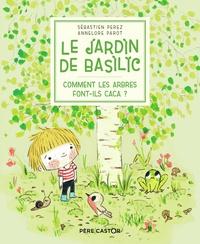 Sébastien Perez et Annelore Parot - Le Jardin de Basilic Tome 1 : Comment les arbres font-ils caca ?.