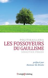 Sébastien Périer - Les Fossoyeurs du Gaullisme.