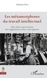 Sébastien Petit - Les métamorphoses du travail intellectuel - Une mise sous tension des ingénieurs et des concepteurs.