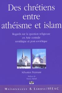 Sébastien Peyrouse - Des chrétiens entre athéisme et islam - Regards sur la question religieuse en Asie centrale soviétique et post-soviétique.
