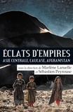 Sébastien Peyrouse et Marlène Laruelle - Eclats d'empires - Asie centrale, Caucase, Afghanistan.