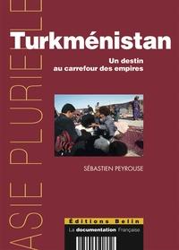 Sébastien Peyrouse - Turkménistan - Un destin au carrefour des empires.