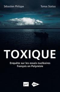 Sébastien Philippe et Tomas Statius - Toxique - Enquête sur les essais nucléaires français en Polynésie.