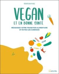 Sébastien Place - Vegan et en bonne santé - Réussissez votre transition alimentaire et évitez les carences.