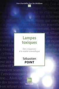 Sébastien Point - Lampes toxiques - Des croyances à la réalité scientifique.