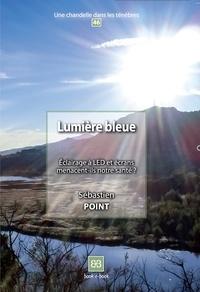 Sébastien Point - Lumière bleue - Éclairage à LED et écrans menacent-ils notre santé ?.