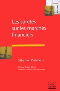 Sébastien Praicheux - Les sûretés sur les marchés financiers.