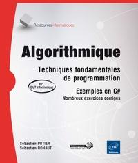 Sébastien Putier et Sébastien Rohaut - Algorithmique - Techniques fondamentales de programmation, exemples en C#.