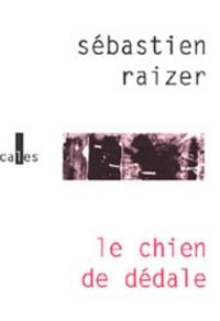 Sébastien Raizer - Le chien de Dédale.