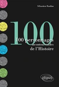 Sébastien Rauline - 100 personnages incontournables de l'Histoire.