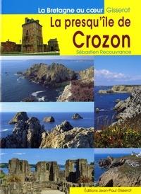 Sébastien Recouvrance - La presqu'île de Crozon - Camaret, Argol, Morgat, Landévennec, Locronan.