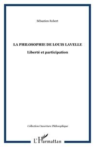 Sébastien Robert - La philosophie de Louis Lavelle - Liberté et participation.