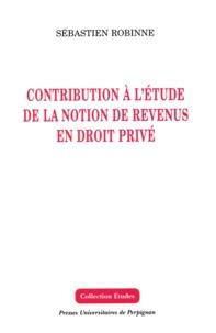 Sébastien Robinne - Contribution à l'étude de la notion de revenus en droit privé.